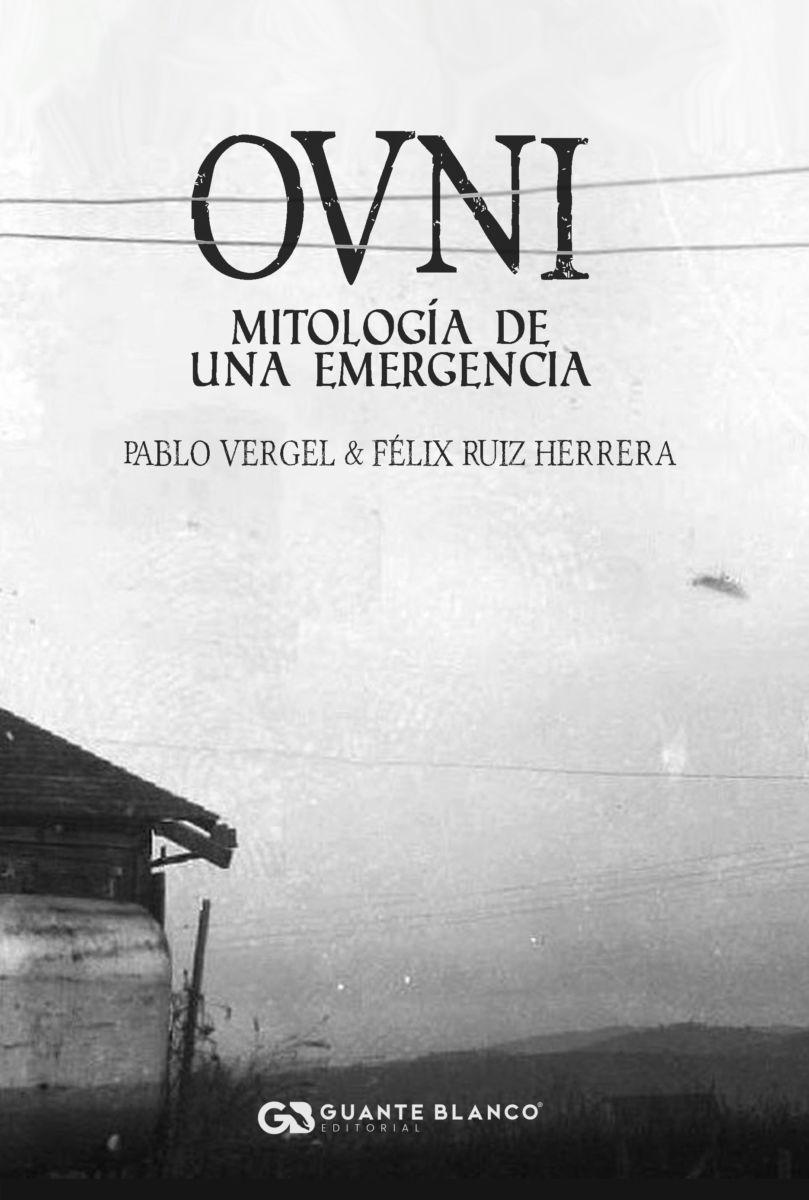 OVNI. MITOLOGÍA DE UNA EMERGENCIA de Félix Ruiz Herrera y Pablo Vergel